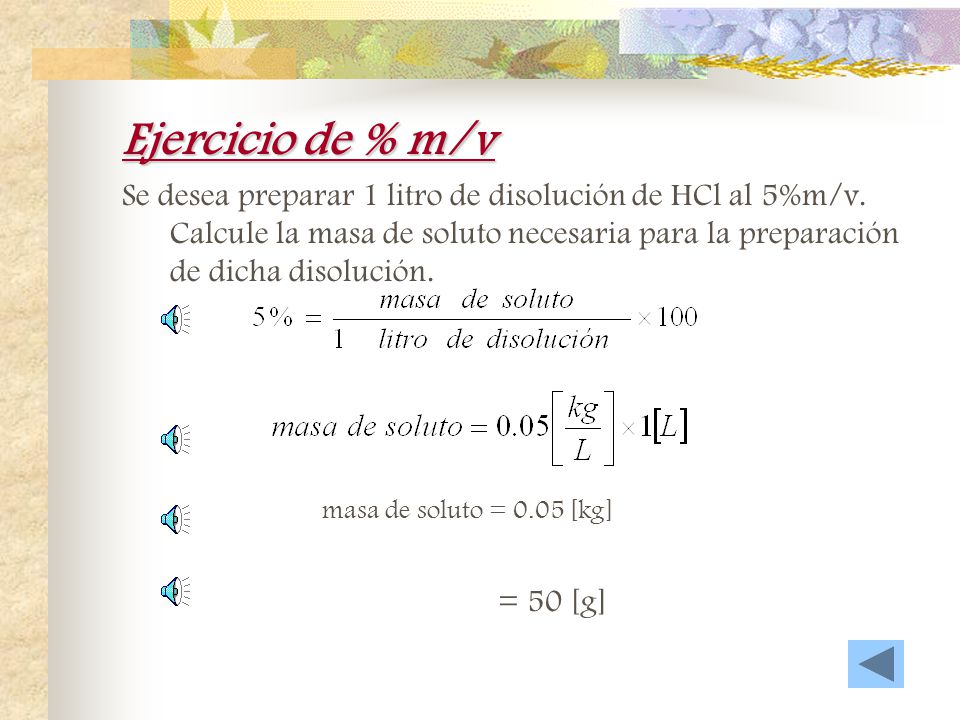 Ejercicio de % m/m Se prepara una disolución disolviendo 13.5 [g] de glucosa (C 6 H 12 O 6 ) en 0.100[kg] de agua. Calcule el porcentaje en masa de so