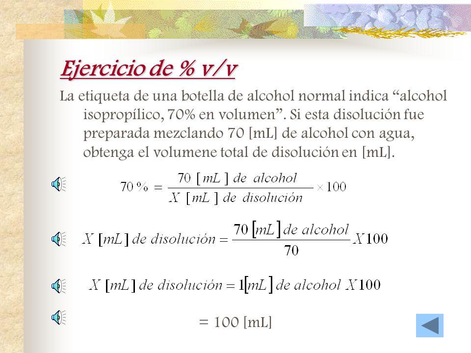 Uso común del % v/v Muchas veces, las disoluciones que se preparan con dos líquidos se expresan en porcentaje volumétrico respecto al soluto. El porce