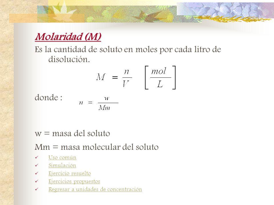 Molaridad (M) Es la cantidad de soluto en moles por cada litro de disolución.