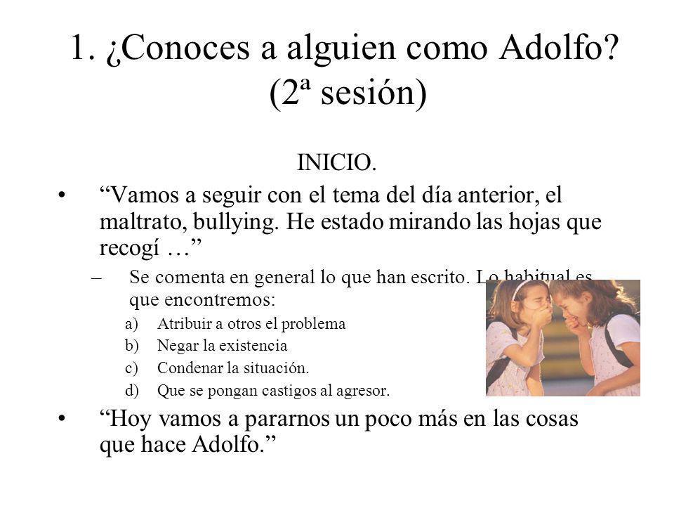 1. ¿Conoces a alguien como Adolfo? (2ª sesión) INICIO. Vamos a seguir con el tema del día anterior, el maltrato, bullying. He estado mirando las hojas