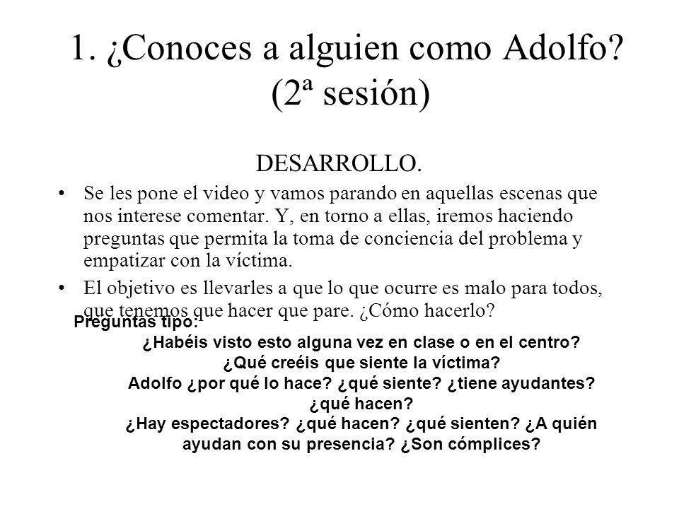 1. ¿Conoces a alguien como Adolfo? (2ª sesión) DESARROLLO. Se les pone el video y vamos parando en aquellas escenas que nos interese comentar. Y, en t