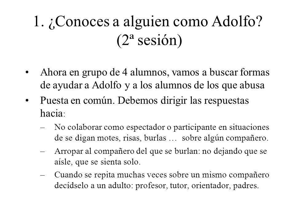 Ahora en grupo de 4 alumnos, vamos a buscar formas de ayudar a Adolfo y a los alumnos de los que abusa Puesta en común. Debemos dirigir las respuestas