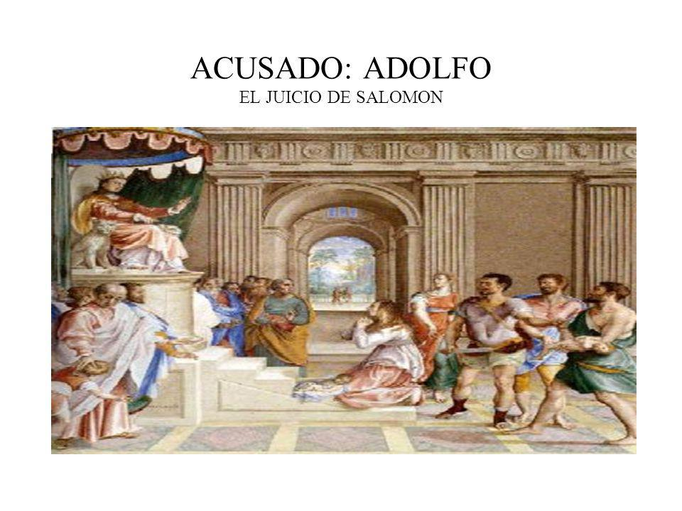 ACUSADO: ADOLFO EL JUICIO DE SALOMON