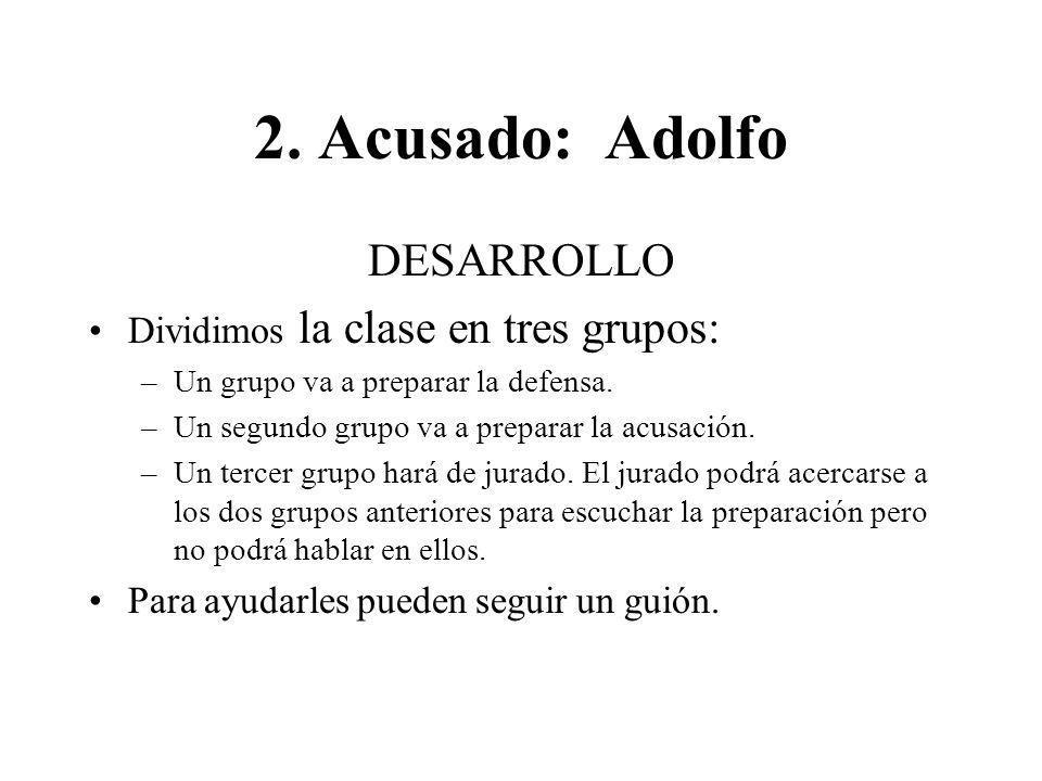 2. Acusado: Adolfo DESARROLLO Dividimos la clase en tres grupos: –U–Un grupo va a preparar la defensa. –U–Un segundo grupo va a preparar la acusación.