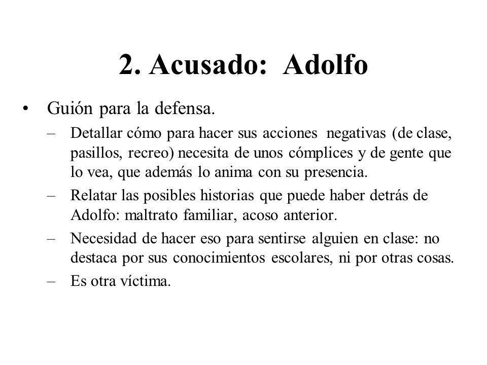 2. Acusado: Adolfo Guión para la defensa. –Detallar cómo para hacer sus acciones negativas (de clase, pasillos, recreo) necesita de unos cómplices y d