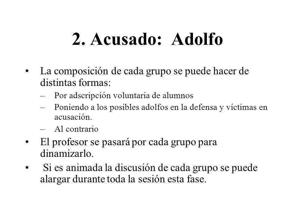2. Acusado: Adolfo La composición de cada grupo se puede hacer de distintas formas: –Por adscripción voluntaria de alumnos –Poniendo a los posibles ad