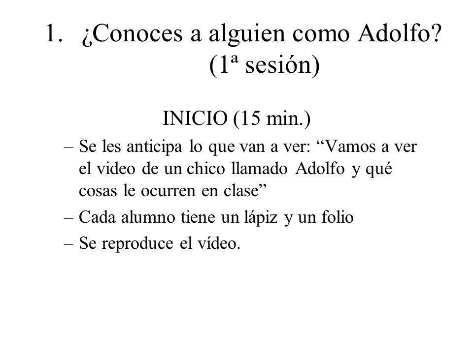 1.¿Conoces a alguien como Adolfo? (1ª sesión) INICIO (15 min.) –Se les anticipa lo que van a ver: Vamos a ver el video de un chico llamado Adolfo y qu