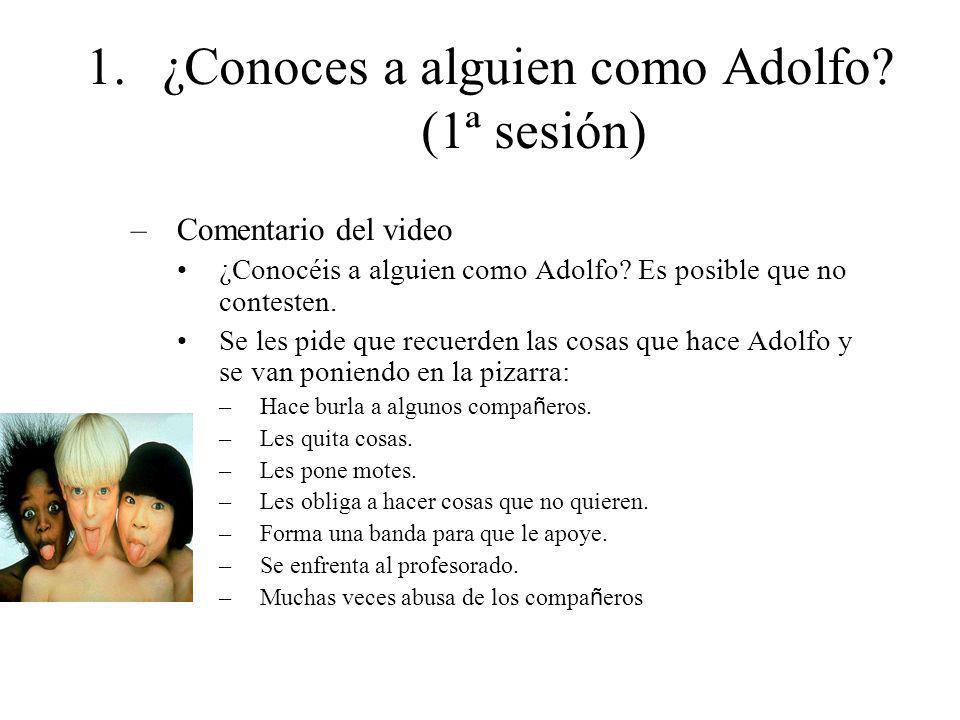 1.¿Conoces a alguien como Adolfo? (1ª sesión) –Comentario del video ¿Conocéis a alguien como Adolfo? Es posible que no contesten. Se les pide que recu