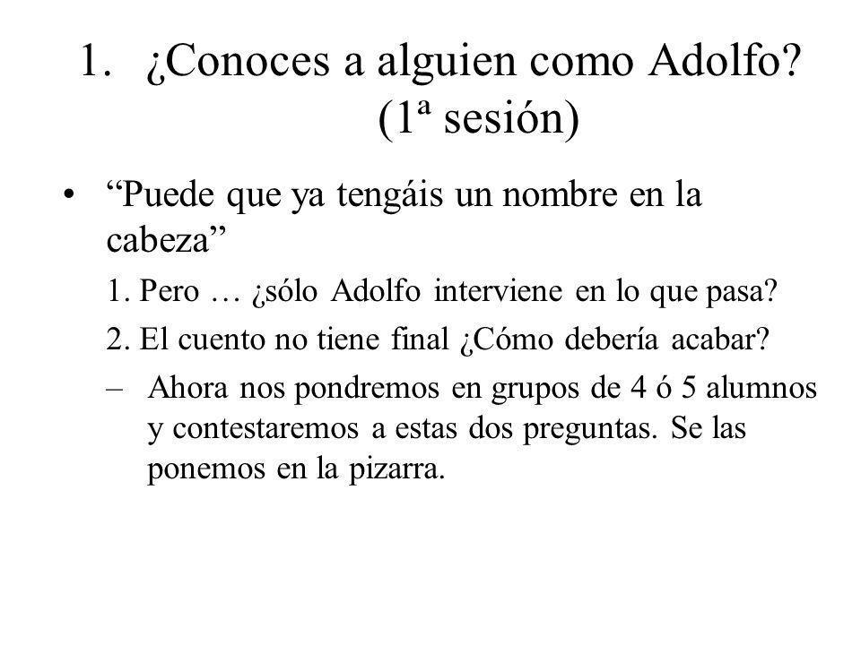 1.¿Conoces a alguien como Adolfo? (1ª sesión) Puede que ya tengáis un nombre en la cabeza 1. Pero … ¿sólo Adolfo interviene en lo que pasa? 2. El cuen