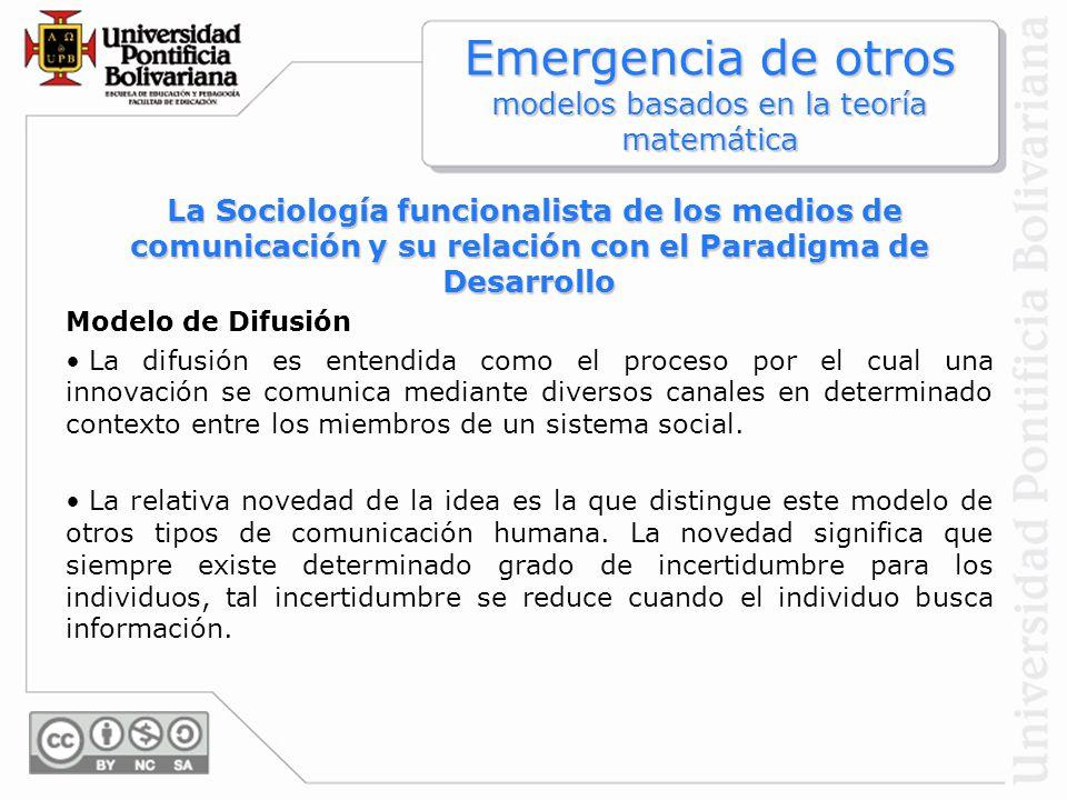 Emergencia de otros modelos basados en la teoría matemática La Sociología funcionalista de los medios de comunicación y su relación con el Paradigma d