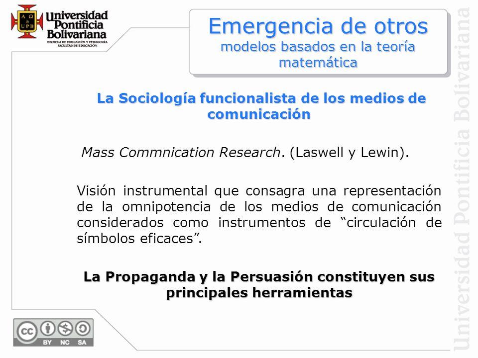 La Sociología funcionalista de los medios de comunicación Mass Commnication Research. (Laswell y Lewin). Visión instrumental que consagra una represen
