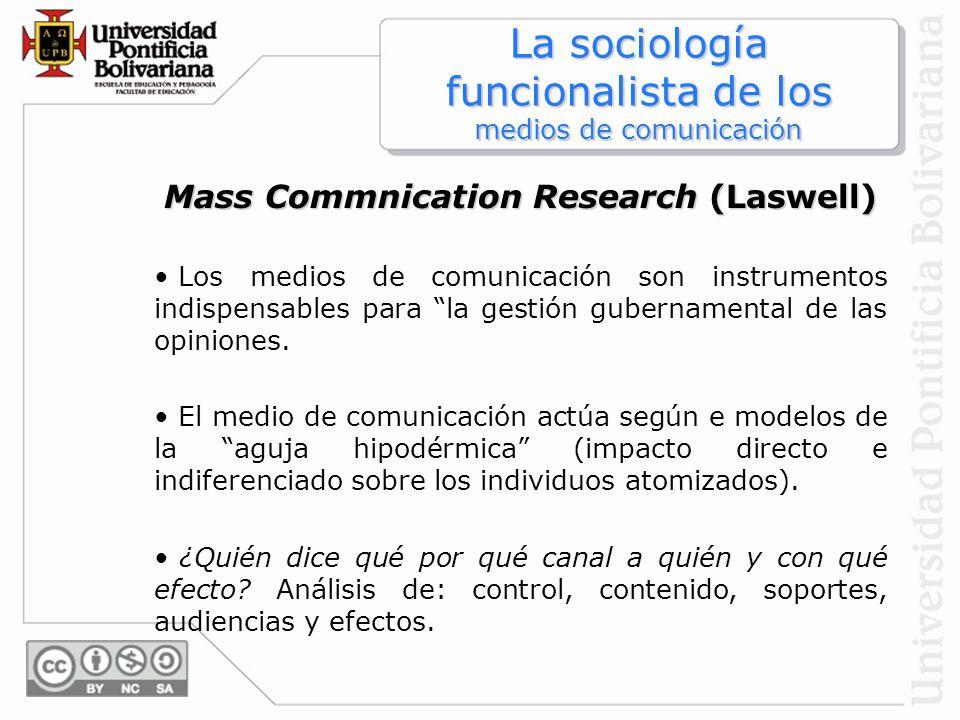 La sociología funcionalista de los medios de comunicación Mass Commnication Research (Laswell) Los medios de comunicación son instrumentos indispensab