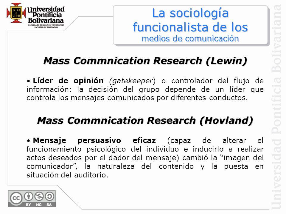 Mass Commnication Research (Lewin) Líder de opinión (gatekeeper) o controlador del flujo de información: la decisión del grupo depende de un líder que