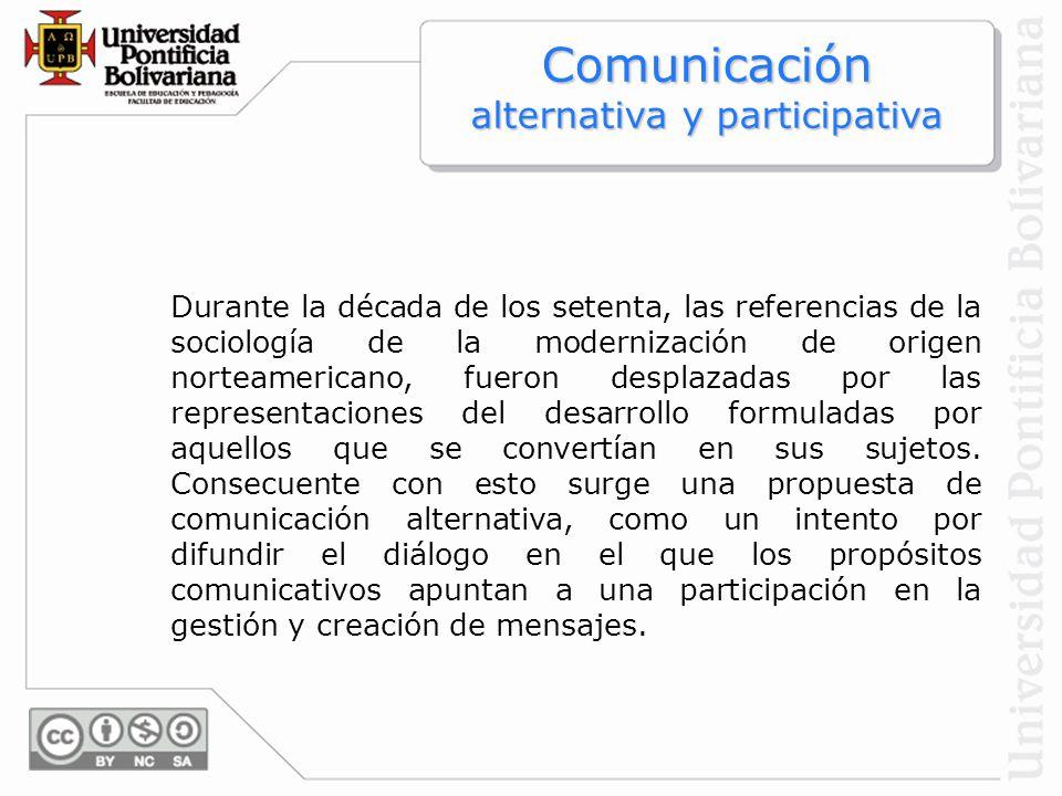 Comunicación alternativa y participativa Durante la década de los setenta, las referencias de la sociología de la modernización de origen norteamerica