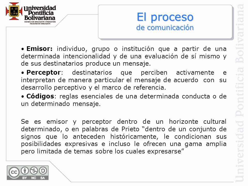 El proceso de comunicación Emisor: individuo, grupo o institución que a partir de una determinada intencionalidad y de una evaluación de sí mismo y de