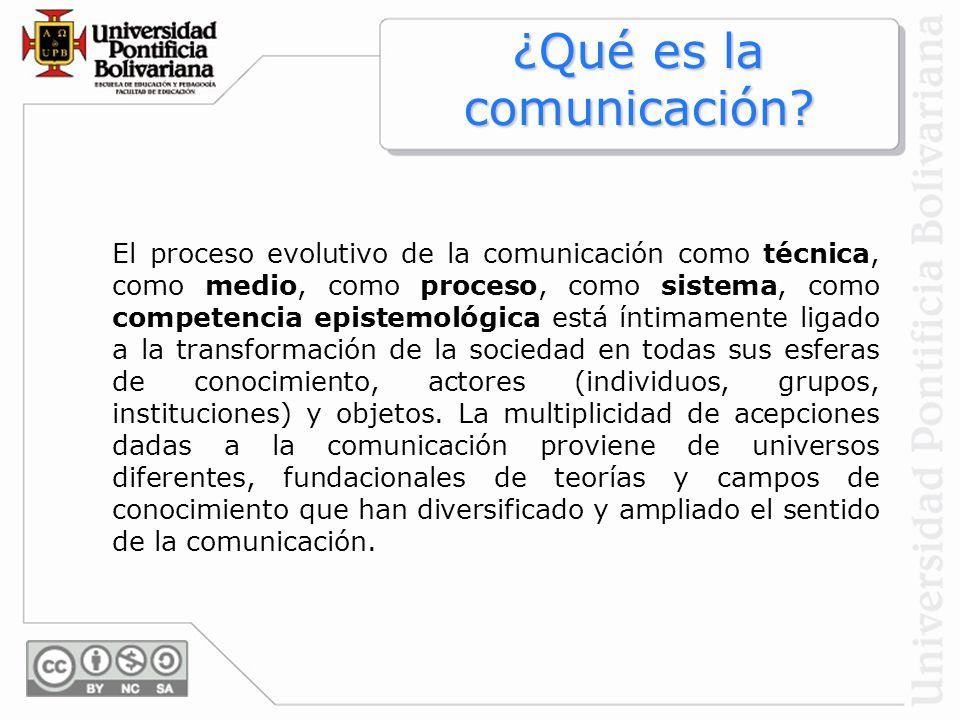 El proceso evolutivo de la comunicación como técnica, como medio, como proceso, como sistema, como competencia epistemológica está íntimamente ligado