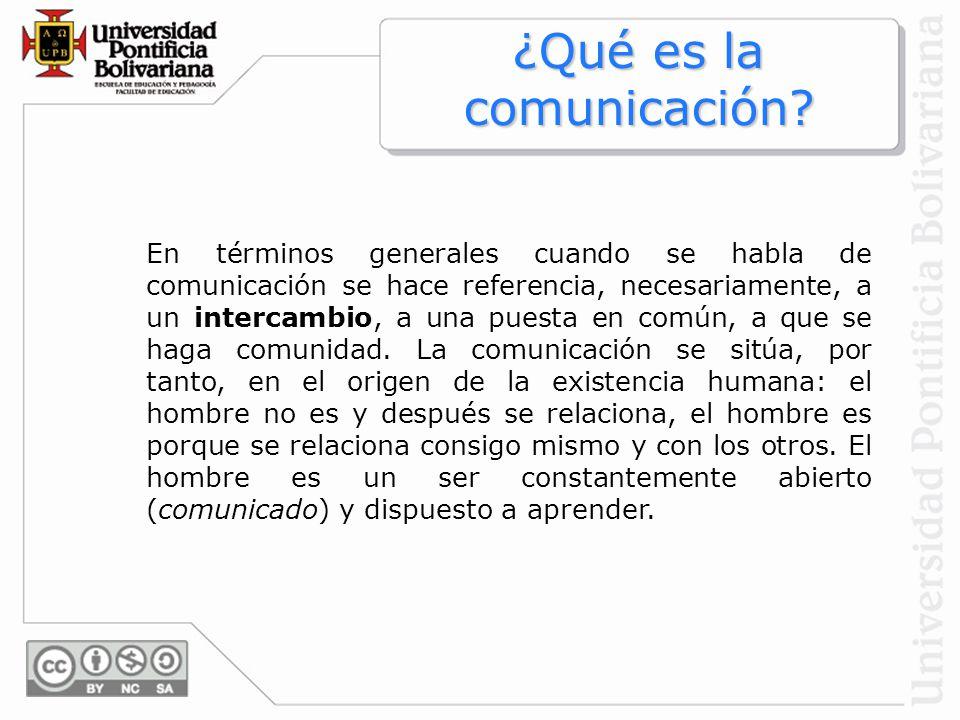 En términos generales cuando se habla de comunicación se hace referencia, necesariamente, a un intercambio, a una puesta en común, a que se haga comun