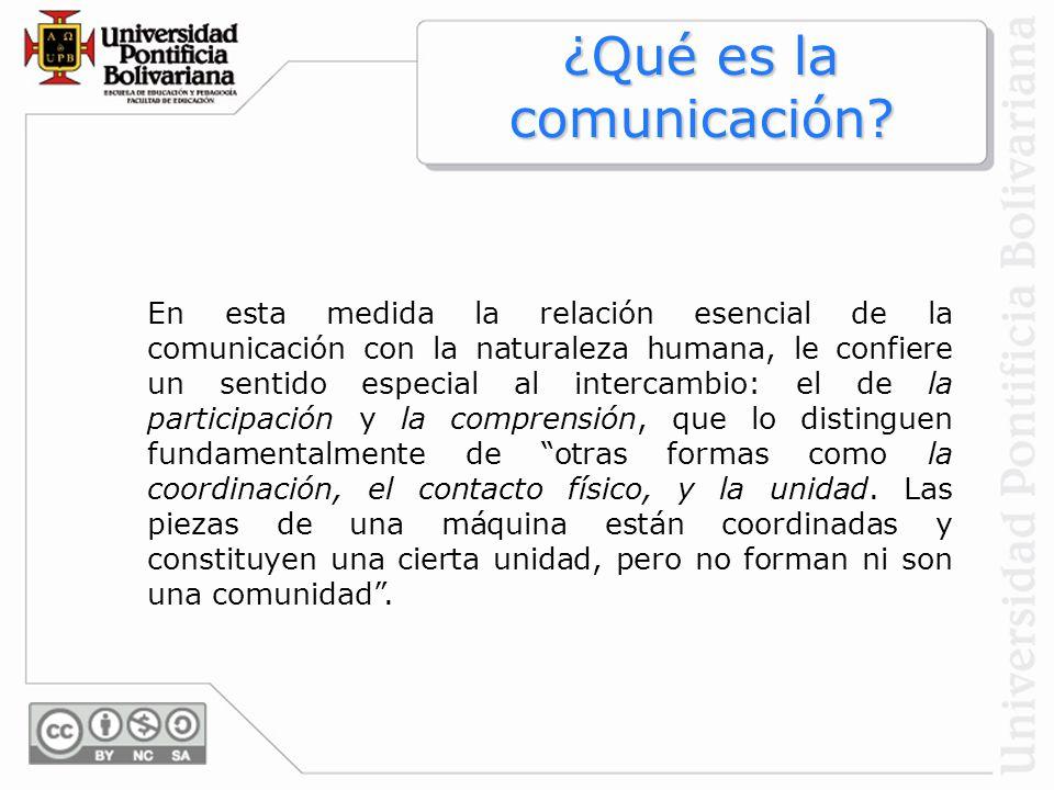 En esta medida la relación esencial de la comunicación con la naturaleza humana, le confiere un sentido especial al intercambio: el de la participació