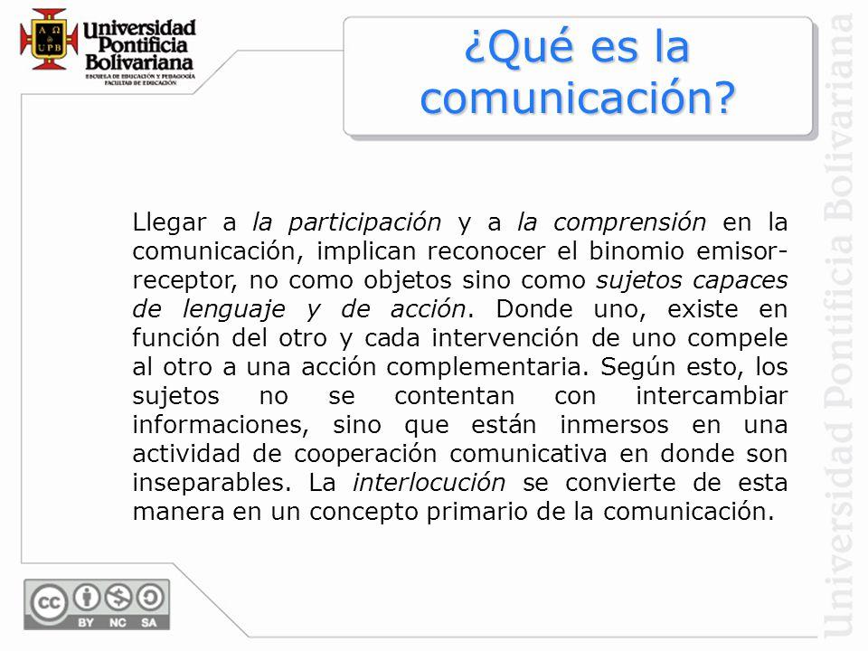 Llegar a la participación y a la comprensión en la comunicación, implican reconocer el binomio emisor- receptor, no como objetos sino como sujetos cap
