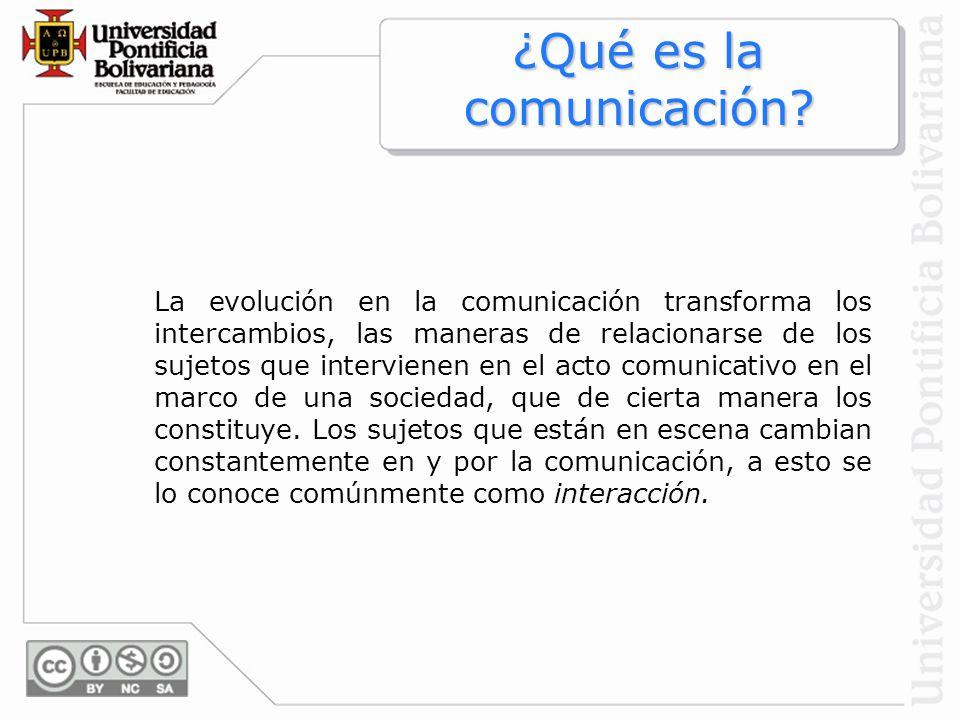 La evolución en la comunicación transforma los intercambios, las maneras de relacionarse de los sujetos que intervienen en el acto comunicativo en el