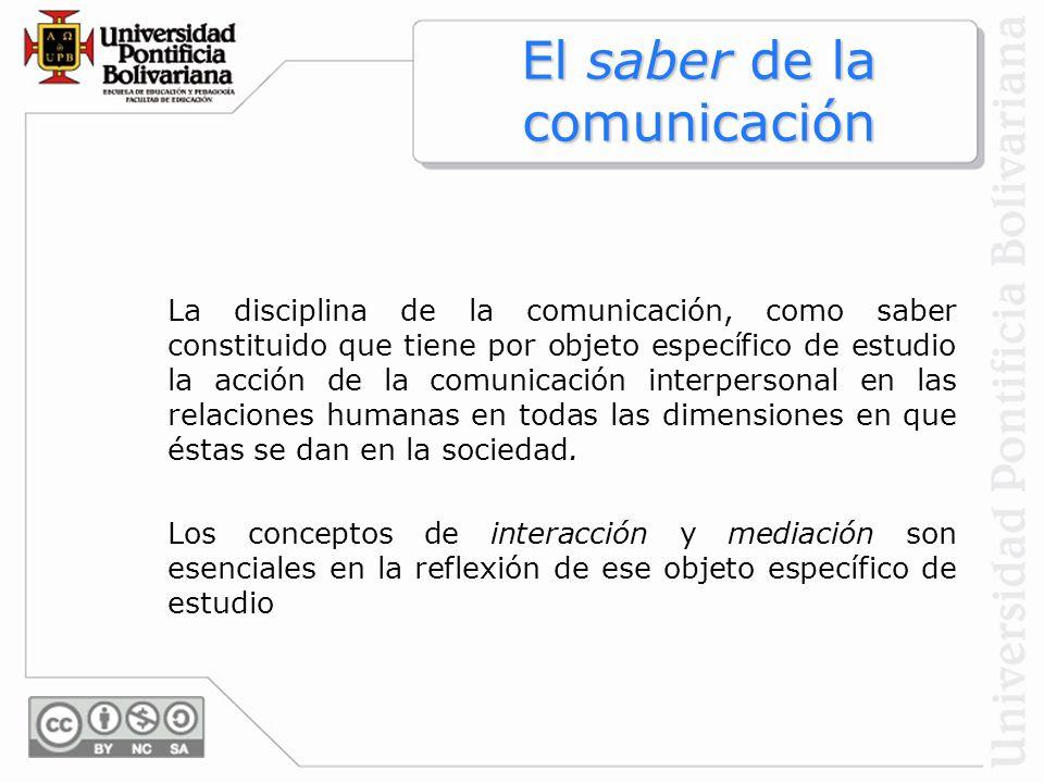 La disciplina de la comunicación, como saber constituido que tiene por objeto específico de estudio la acción de la comunicación interpersonal en las
