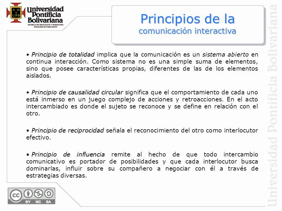 Principio de totalidad Principio de totalidad implica que la comunicación es un sistema abierto en continua interacción. Como sistema no es una simple