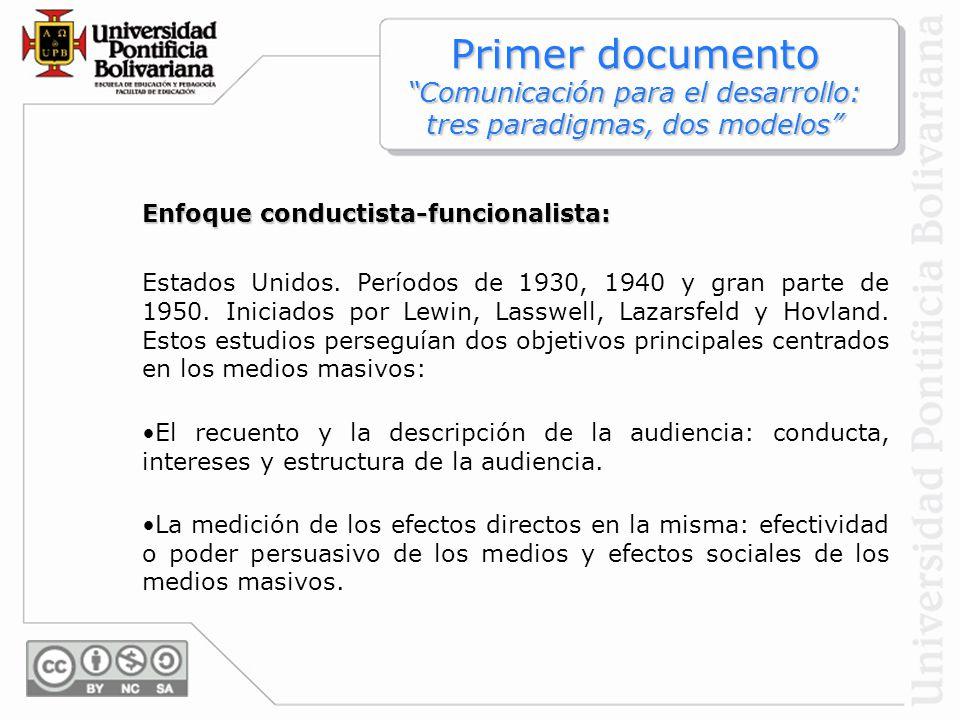 Primer documento Comunicación para el desarrollo: tres paradigmas, dos modelos Enfoque conductista-funcionalista: Estados Unidos. Períodos de 1930, 19