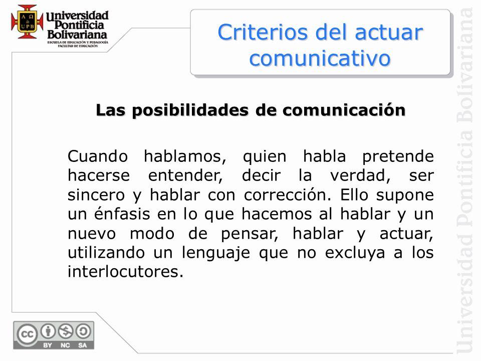 Las posibilidades de comunicación Cuando hablamos, quien habla pretende hacerse entender, decir la verdad, ser sincero y hablar con corrección. Ello s