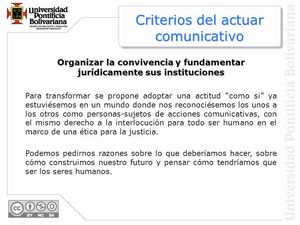 Organizar la convivencia y fundamentar jurídicamente sus instituciones Para transformar se propone adoptar una actitud como si ya estuviésemos en un m