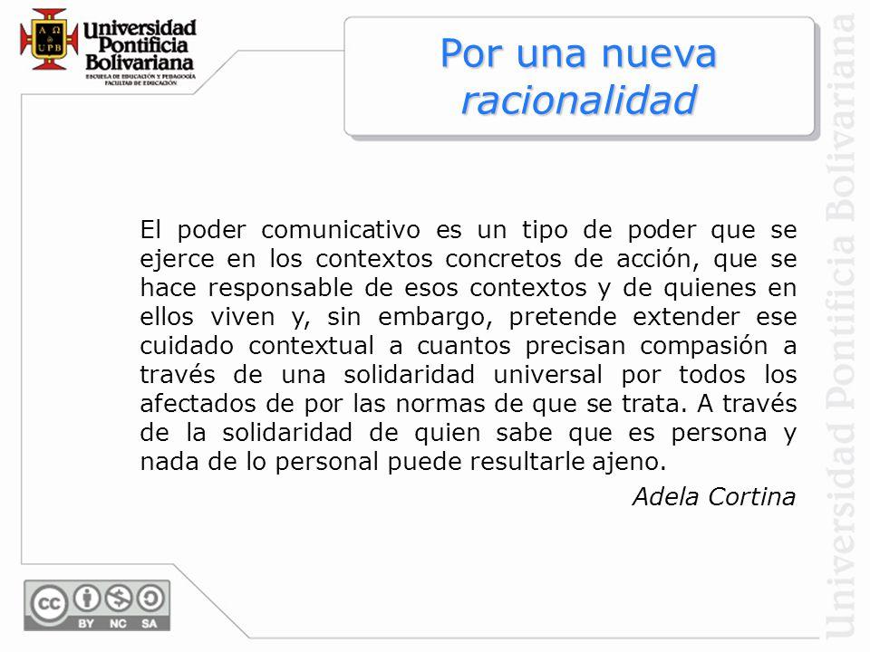 El poder comunicativo es un tipo de poder que se ejerce en los contextos concretos de acción, que se hace responsable de esos contextos y de quienes e