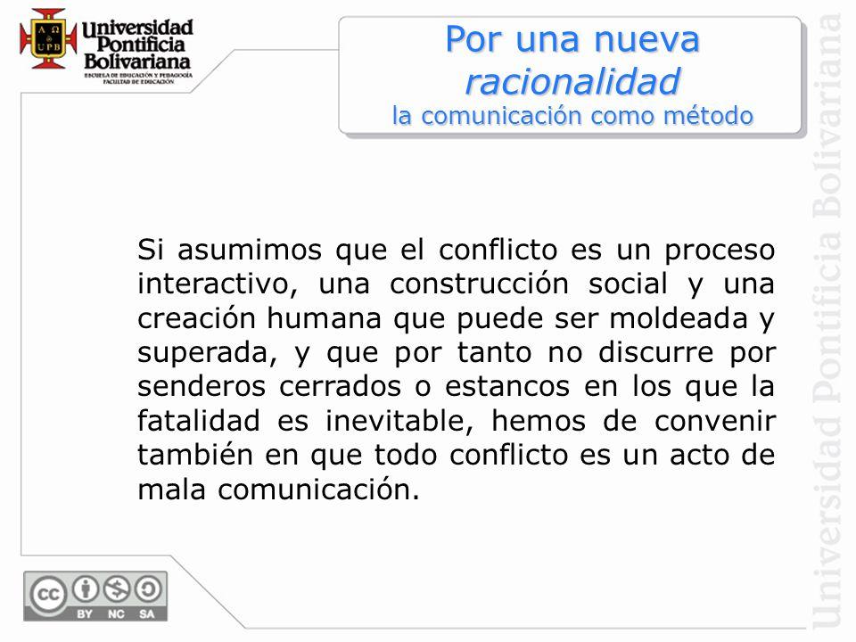 Si asumimos que el conflicto es un proceso interactivo, una construcción social y una creación humana que puede ser moldeada y superada, y que por tan