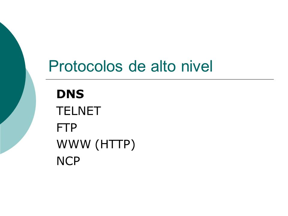Protocolos de alto nivel DNS TELNET FTP WWW (HTTP) NCP