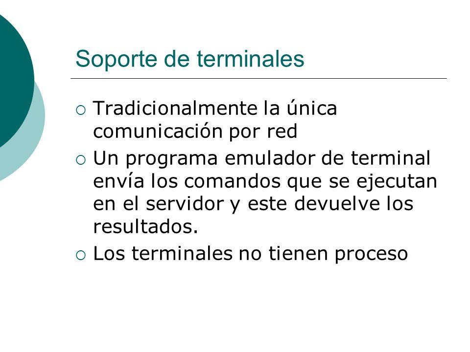 Soporte de terminales Tradicionalmente la única comunicación por red Un programa emulador de terminal envía los comandos que se ejecutan en el servido