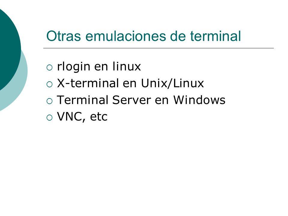 Otras emulaciones de terminal rlogin en linux X-terminal en Unix/Linux Terminal Server en Windows VNC, etc