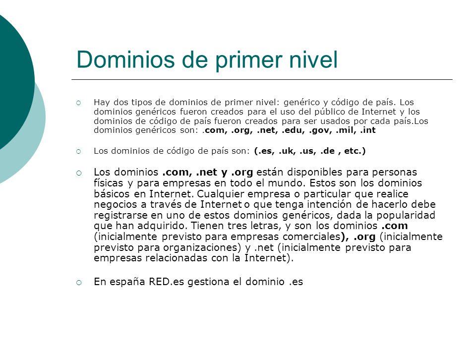 Dominios de primer nivel Hay dos tipos de dominios de primer nivel: genérico y código de país. Los dominios genéricos fueron creados para el uso del p