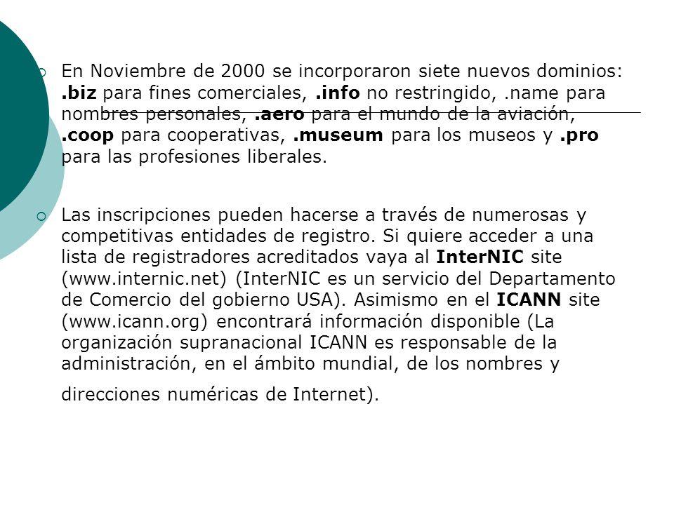 En Noviembre de 2000 se incorporaron siete nuevos dominios:.biz para fines comerciales,.info no restringido,.name para nombres personales,.aero para e
