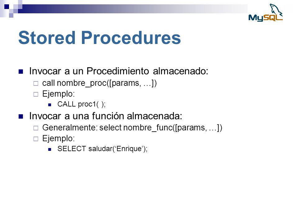 Stored Procedures Invocar a un Procedimiento almacenado: call nombre_proc([params, …]) Ejemplo: CALL proc1( ); Invocar a una función almacenada: Gener