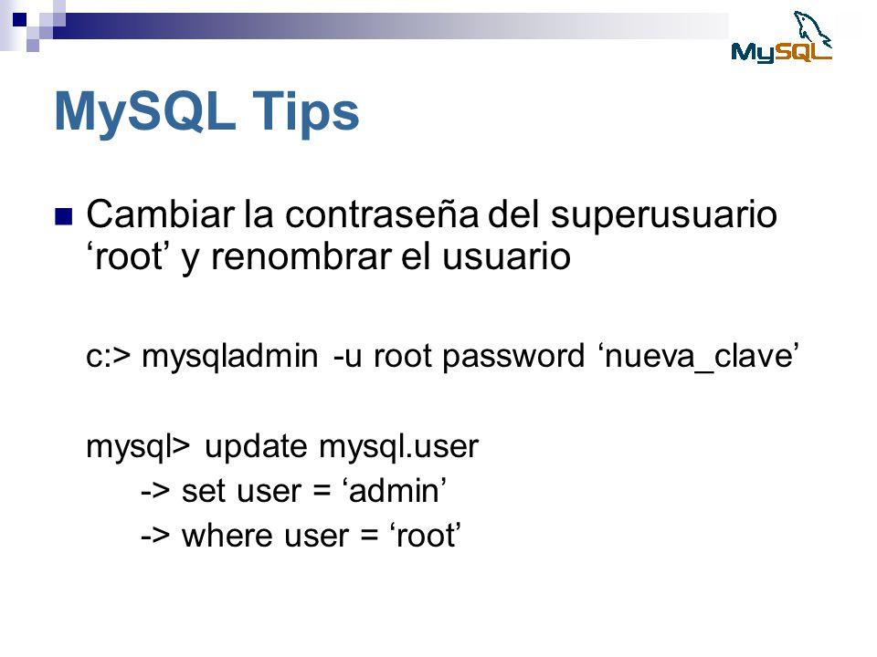 MySQL Tips Cambiar la contraseña del superusuario root y renombrar el usuario c:> mysqladmin -u root password nueva_clave mysql> update mysql.user ->