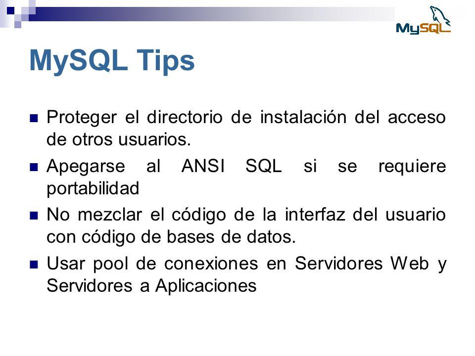 MySQL Tips Proteger el directorio de instalación del acceso de otros usuarios. Apegarse al ANSI SQL si se requiere portabilidad No mezclar el código d