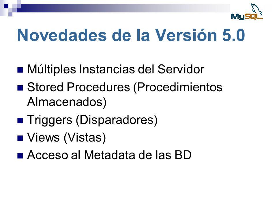 Novedades de la Versión 5.0 Múltiples Instancias del Servidor Stored Procedures (Procedimientos Almacenados) Triggers (Disparadores) Views (Vistas) Ac