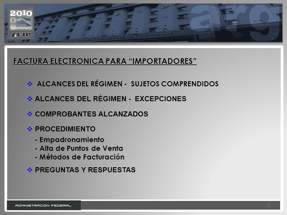 2 2 FACTURA ELECTRONICA PARA IMPORTADORES ALCANCES DEL RÉGIMEN - SUJETOS COMPRENDIDOS ALCANCES DEL RÉGIMEN - EXCEPCIONES COMPROBANTES ALCANZADOS PROCE