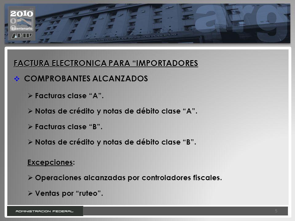 5 5 FACTURA ELECTRONICA PARA IMPORTADORES COMPROBANTES ALCANZADOS Facturas clase A. Notas de crédito y notas de débito clase A. Facturas clase B. Nota