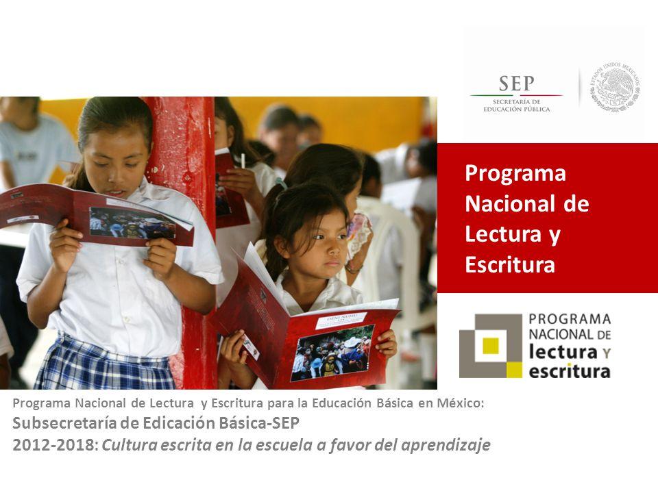Estrategia 2012-2018: Prioridades y programas para el aprendizaje En mi escuela Todos somos lectores y escritores Cultura escrita en favor del aprendizaje: Alumnos que estudian en las escuelas más desfavorecidas del país: con bajos resultados en evaluaciones de Español.