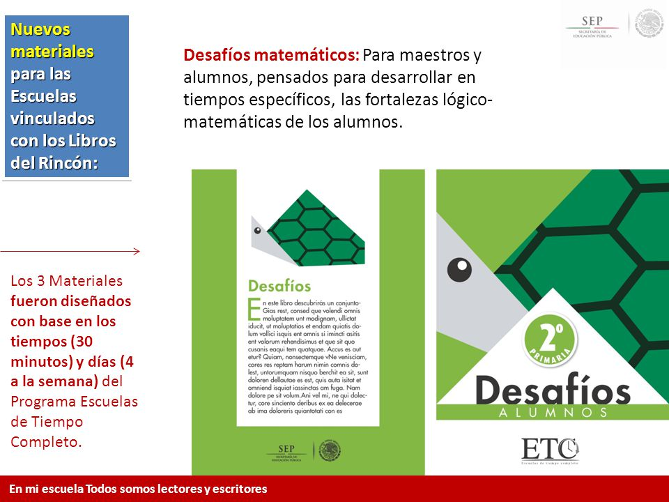 Los 3 Materiales fueron diseñados con base en los tiempos (30 minutos) y días (4 a la semana) del Programa Escuelas de Tiempo Completo. Desafíos matem