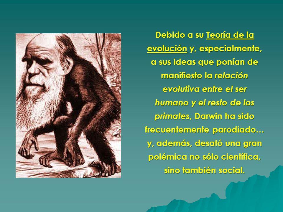 Debido a su Teoría de la evolución y, especialmente, a sus ideas que ponían de manifiesto la relación evolutiva entre el ser humano y el resto de los