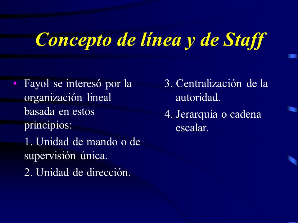 Concepto de Línea Principio Escalar (Autoridad de Mando) Concepto de Staff Asesoria, servicios, consejos, recomendaciones, consultorías Este concepto no se impone al concepto de línea sino que se ofrece.