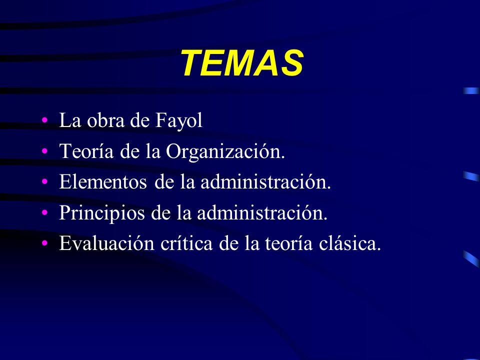 TEMAS La obra de Fayol Teoría de la Organización.Elementos de la administración.