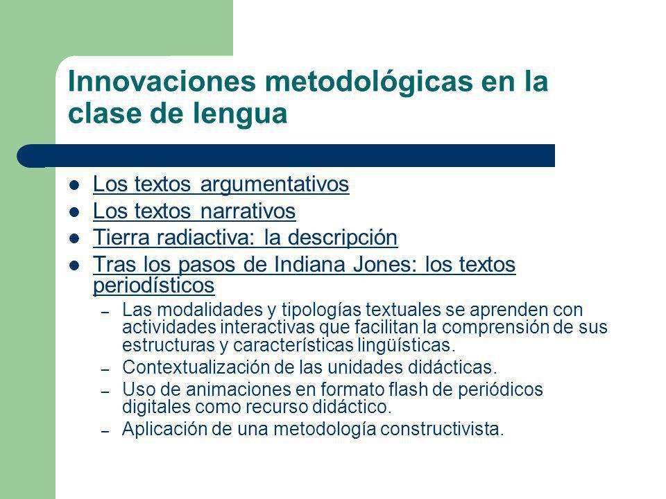 Innovaciones metodológicas en la clase de lengua Los textos argumentativos Los textos narrativos Tierra radiactiva: la descripción Tras los pasos de I