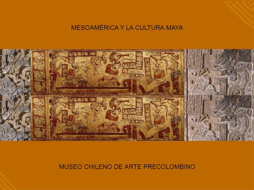 MESOAMÉRICA Y LA CULTURA MAYA MUSEO CHILENO DE ARTE PRECOLOMBINO