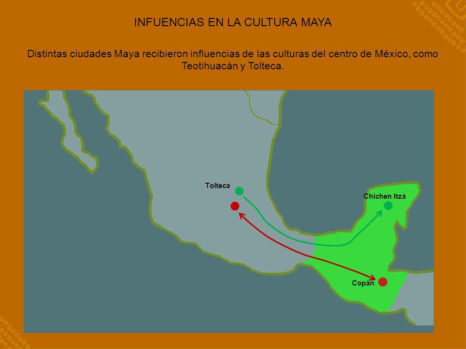 INFUENCIAS EN LA CULTURA MAYA Distintas ciudades Maya recibieron influencias de las culturas del centro de México, como Teotihuacán y Tolteca.